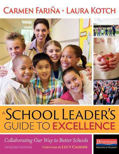 A School Leader's Guide to Excellence By Farina, Carmen/ Kotch, Laura/ Calkins, Lucy (FRW)